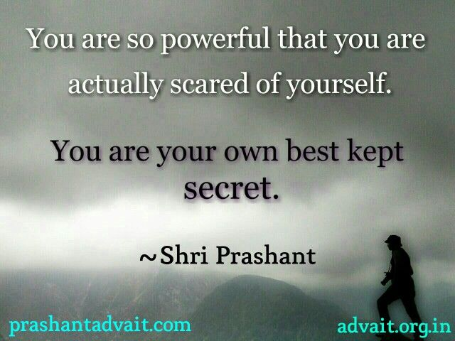 You are so powerful that you are actually scared of yourself. You are your own best kept secret. ~ Shri Prashant #ShriPrashant #Advait #self #intelligence #secret #power Read at:- prashantadvait.com Watch at:-www.youtube.com/c/ShriPrashant Website:-www.advait.org.in Facebook:-www.facebook.com/prashant.advait LinkedIn:-www.linkedin.com/in/prashantadvait Twitter:-https://twitter.com/Prashant_Advait