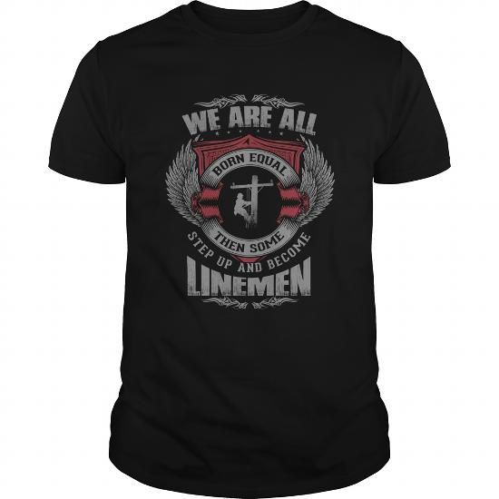 Awesome Tee We are all born equal then some step up and become Lineman Shirt; Tee