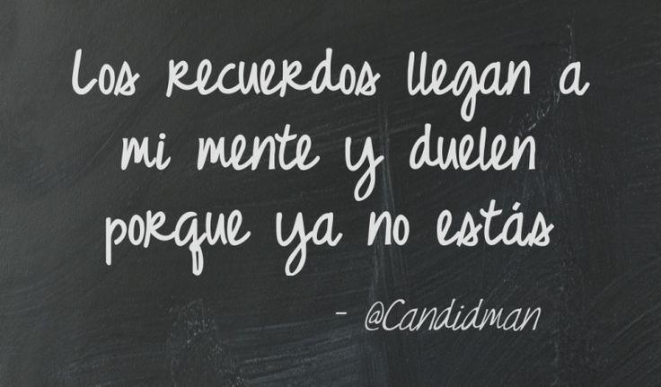 """""""Los #Recuerdos llegan a mi mente y duelen porque ya no estás"""""""