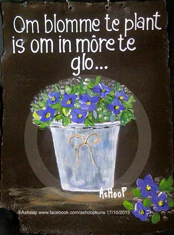 Om blomme te plant is om in môre te glo __[AShooP-Tuinkuns/FB] #hoop