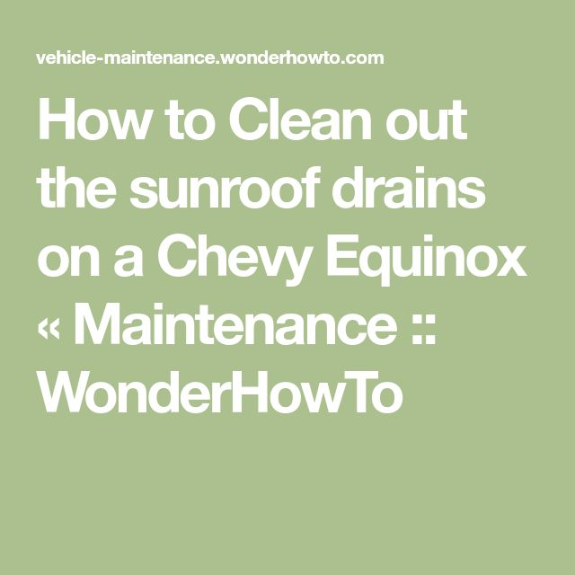 How to Clean out the sunroof drains on a Chevy Equinox « Maintenance :: WonderHowTo