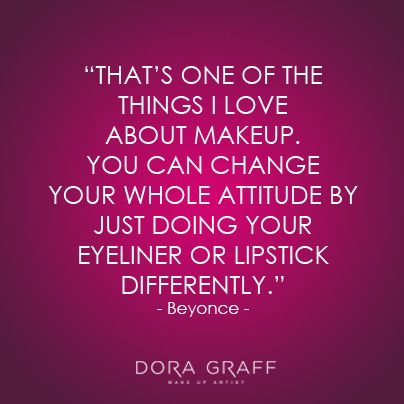 "Quote - ""That's one of the things I love about makeup. You can change your whole attitude by just doing your eyeliner or lipstick differently."" - Beyonce"
