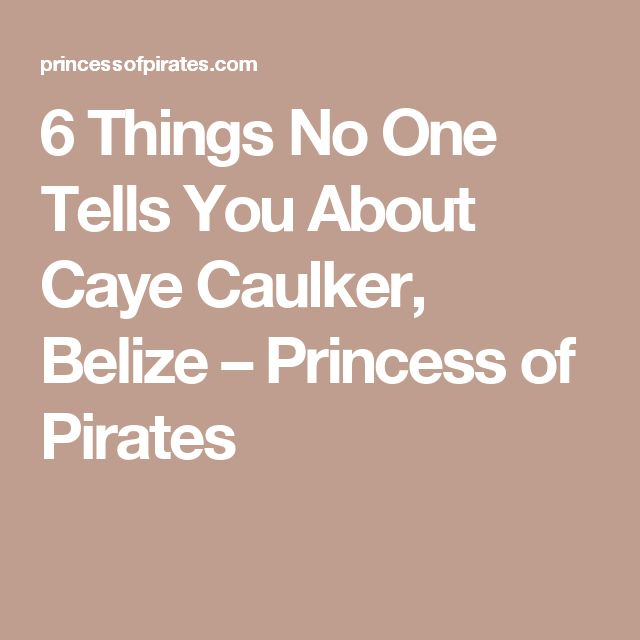6 Things No One Tells You About Caye Caulker, Belize – Princess of Pirates
