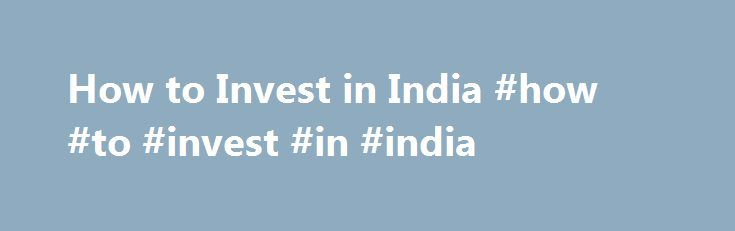 How to Invest in India #how #to #invest #in #india http://invest.remmont.com/how-to-invest-in-india-how-to-invest-in-india-3/  How to Invest in India A growing area of interest is how to invest in India due to the South Asian country's position as the second most highly populated country in the world and its democratic government. Adding to the... Read more