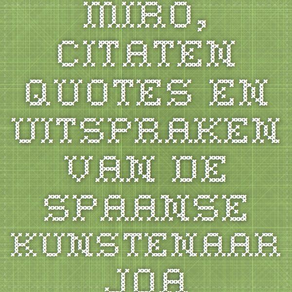 Miro, citaten quotes en uitspraken van de Spaanse kunstenaar Joan Miro: abstract Surrealisme