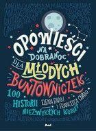 Opowieści na dobranoc dla młodych buntowniczek 100 historii niezwykłych kobiet - Elena Favilli, Francesca Cavallo