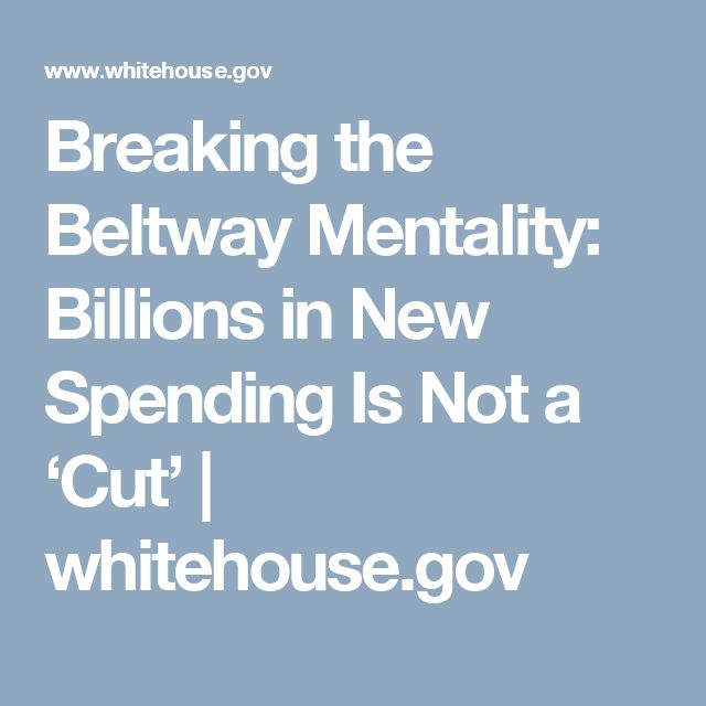 Breaking the Beltway Mentality: Billions in New Spending Is Not a 'Cut' | whitehouse.gov