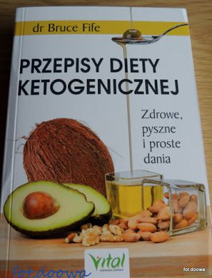 """Moje Małe Czarowanie: """"Przepisy diety ketogenicznej"""" dr Bruce Fife - rec..."""