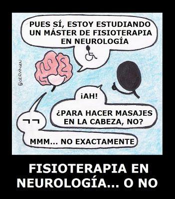 Fisioterapia en neurología http://cerviman.blogspot.com.es/2012/11/fisioterapia-en-neurologia-o-no.html