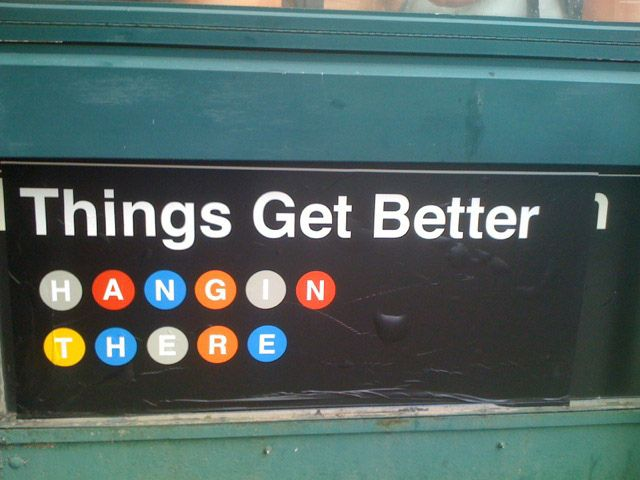 I LOVE THIS!!Hanging In There, Better 3, Words Quotes Sayings, Nyc Subway Art, Things, Wisdom Inspiration, Nyc Art, Greatest Quotes, Beautiful Quotes