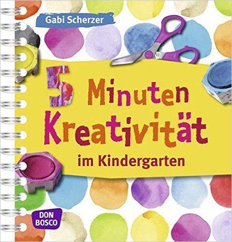 5 Minuten Kreativität im Kindergarten Kinder, Kunst und Kreativität: Amazon.de: Gabi Scherzer: Bücher