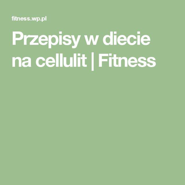 Przepisy w diecie na cellulit | Fitness