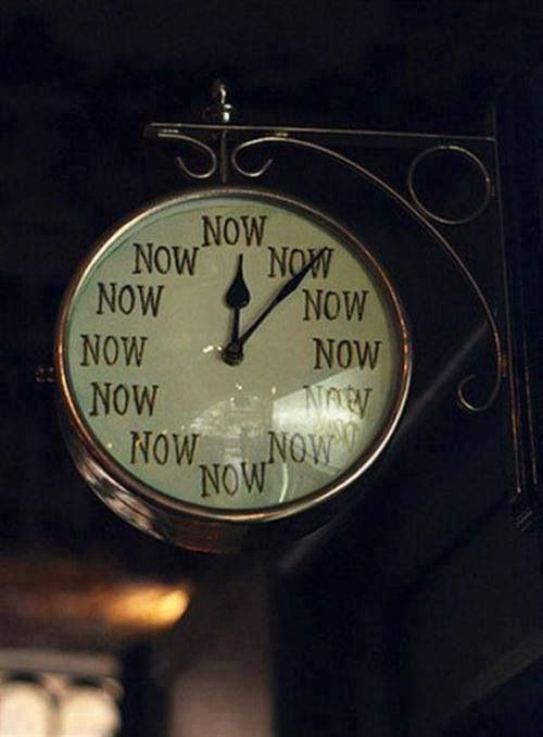 The time is NOW!  In fact, time doesn't really exist so all we have is NOW.  <3K<3