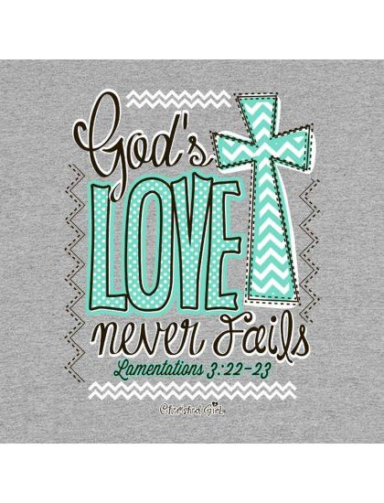 Cherished Girl God's Love Never Fails Chevron Cross Girlie Christian Bright T Shirt Available in sizes- Adult S,M,L, XL,2X,3X This Cherished Girl t-shirt, with mint green chevron design, displays one