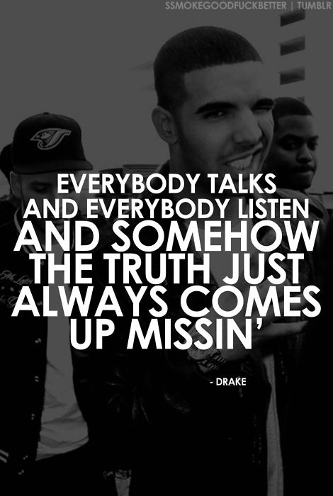 Yup. The truth somehow falls through the cracks... #Drizzy #Drake quotes