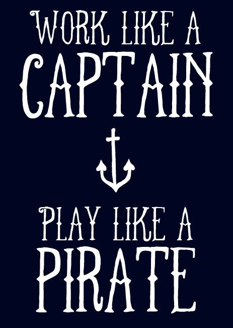 "Tattoo Ideas & Inspiration | Quotes & Sayings | ""Work Like a Captain. Play Like a Pirate"""