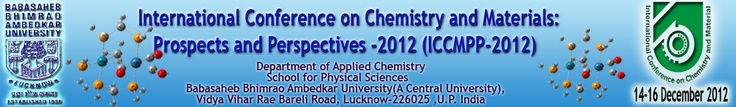 "Department of Applied Chemistry (DAC), School of Physical Sciences, Babasaheb Bhimrao Ambedkar University (A Central University), Lucknow, India is organizing a three days ""International Conference on Chemistry and Materials: Prospects & Perspectives"" during 14-16 December, 2012."