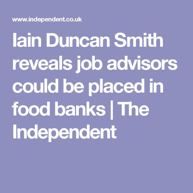 Iain Duncan Smith reveals job advisors could be placed in food banks | The Independent