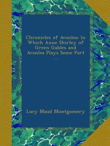 Chronicles of Avonlea: In Which Anne Shirley of Green Gab... http://amzn.to/2mYhr7h