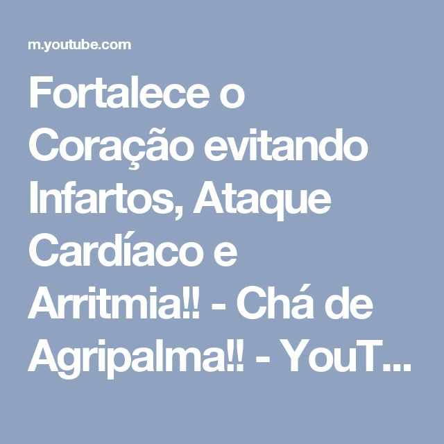 Fortalece o Coração evitando Infartos, Ataque Cardíaco e Arritmia!! - Chá de Agripalma!! - YouTube