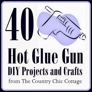 Hot Glue Crafts ~ * THE COUNTRY CHIC COTTAGE (DIY, Home Decor, Crafts, Farmhouse) we all need a little country!