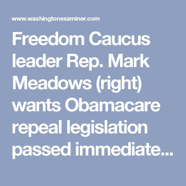 Freedom Caucus leader Rep. Mark Meadows (right) wants Obamacare repeal legislation passed immediately. House Speaker Ryan (left) says he wants to get Obamacare legislation done by the end of the year. (AP Photo/J. Scott Applewhite) Freedom Caucus wants Obamacare repeal vote now