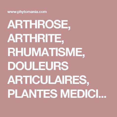 ARTHROSE, ARTHRITE, RHUMATISME, DOULEURS ARTICULAIRES, PLANTES MEDICINALES ET HUILES ESSENTIELLES