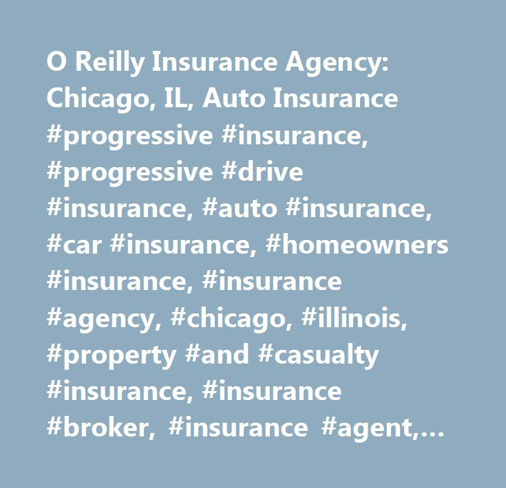 O Reilly Insurance Agency: Chicago, IL, Auto Insurance #progressive #insurance, #progressive #drive #insurance, #auto #insurance, #car #insurance, #homeowners #insurance, #insurance #agency, #chicago, #illinois, #property #and #casualty #insurance, #insurance #broker, #insurance #agent, #progressive #casualty #company, #american #ambassador #insurance #company, #go #america, #american #freedom #insurance #company, #apollo #casualty #company, #american #ambassador #insurance #company…