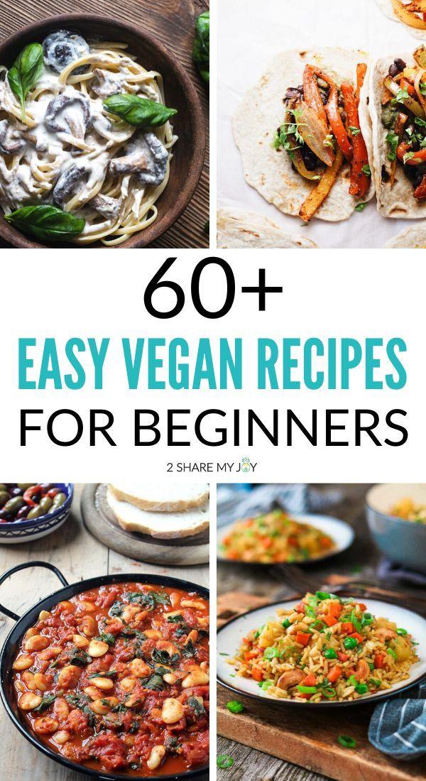 60 Easy Vegan Recipes For Beginners In 2020 Vegan Recipes Easy Plant Based Recipes Easy Vegan Recipes Beginner