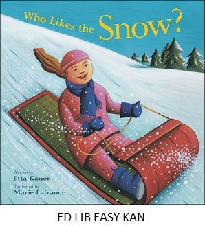 Who Likes the Snow? - by Etta Kaner, illustrated by Marie Lafrance.