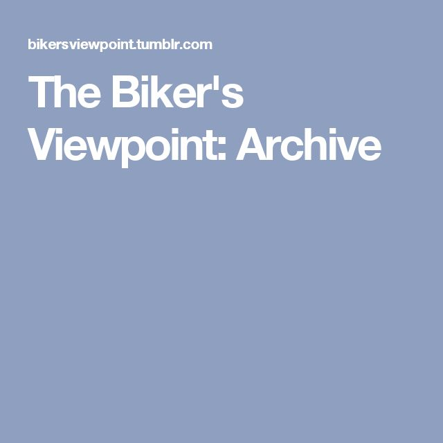The Biker's Viewpoint: Archive