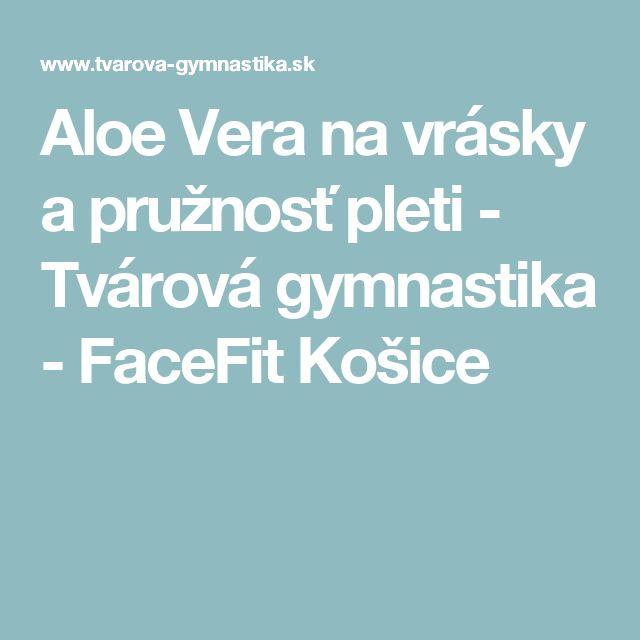 Aloe Vera na vrásky a pružnosť pleti - Tvárová gymnastika - FaceFit Košice