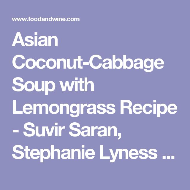 Asian Coconut-Cabbage Soup with Lemongrass Recipe - Suvir Saran, Stephanie Lyness | Food & Wine