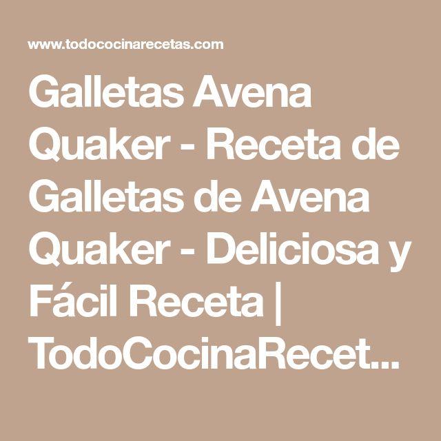 Galletas Avena Quaker - Receta de Galletas de Avena Quaker - Deliciosa y Fácil Receta | TodoCocinaRecetas.com