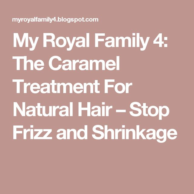 My Royal Family 4: The Caramel Treatment For Natural Hair – Stop Frizz and Shrinkage
