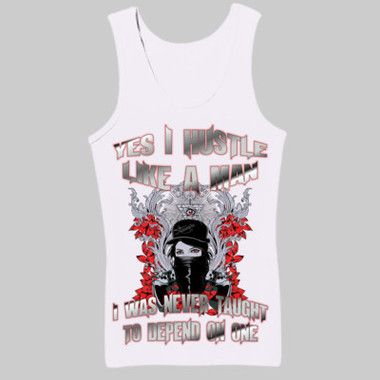 Yes I Hustle Like A Man, I Was Never Taught To Depend On One Ladies Slim Fit Tank $A49.95 Sizes: 8-16 Printed front and back Colours: White, Black, Pink, Purple, Red, Mint Green & Yellow http://www.wildsteel.com.au/yes-i-hustle-like-a-man-ladies-slim-fit-tank/