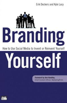Branding Yourself: How To Use Social Media To Invent Or Reinvent Yourself (2nd Edition) PDF