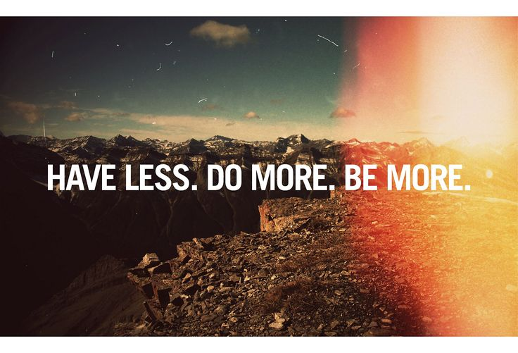Have Less, Do More / Julian Bialowas #words {remember that moments last longer than things!}