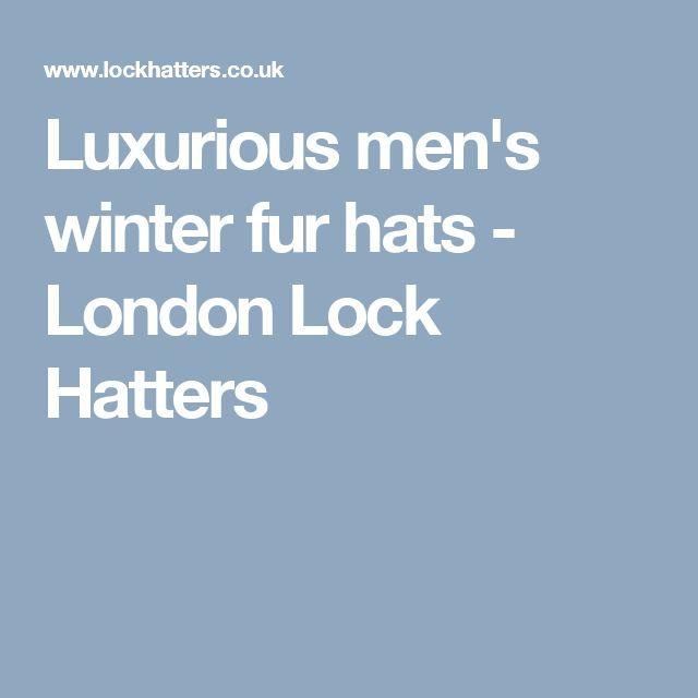 Luxurious men's winter fur hats - London Lock Hatters