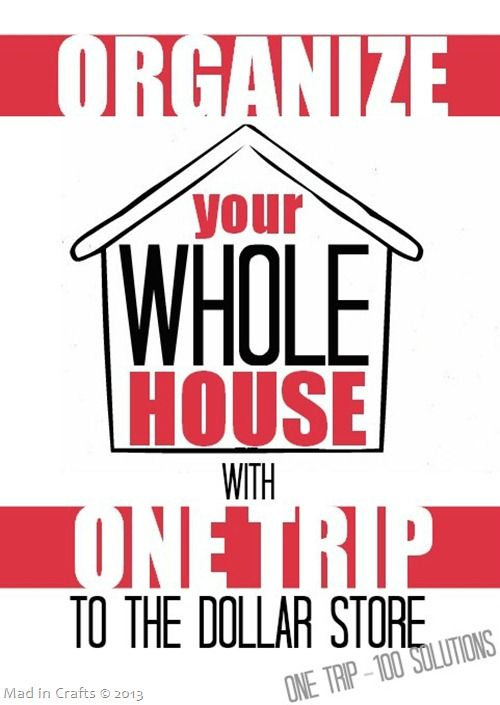 Organize Your Whole House with One Trip to the Dollar Store. Good tutorials! Mad in Crafts