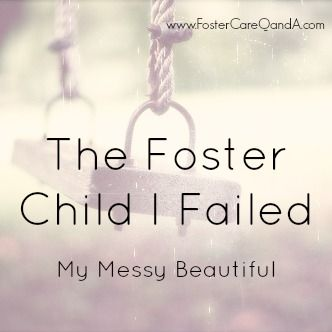 The Foster Child I Failed - My Messy Beautiful. A blog from http://www.FosterCareQandA.com