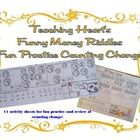 Funny Money Riddles for counting change.  Here you will find 11 activity sheets that start out easy and progressively get more  difficult.   I crea...
