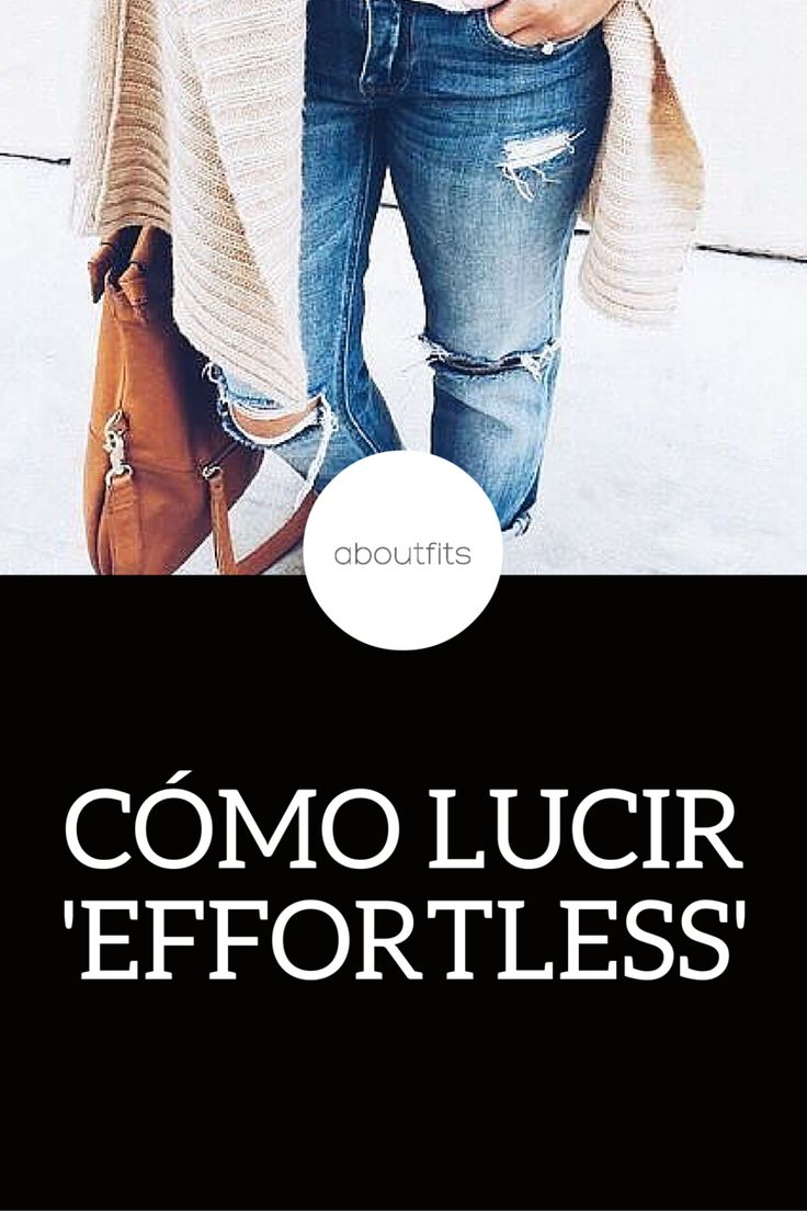 CÓMO LUCIR EFFORTLESS CASUAL ABOUTFITS - FASHION BLOG - OUTFITS - MODA - ESTILO - IMAGEN PERSONAL