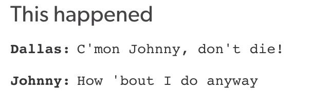 NOT FUNNY. DONT EVEN THINK FOR A SECOND THIS IS FUNNY. Johnny died because he couldn't hold on anymore. You have no idea what he had been through and then a broken back? He's a fighter, but he just couldn't hold on anymore. SO DONT THINK THIS IS FUNNY IN THE SLIGHTEST BUT.
