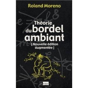 Théorie du bordel ambiant - Roland Moreno