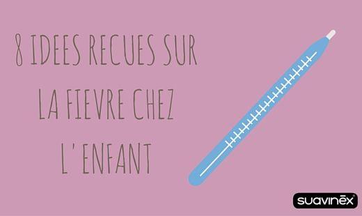 8 idées reçues sur la #fièvre chez l' #enfant #bébé #conseil #blog #Suavinex #santé