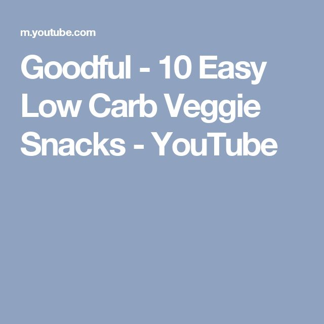Goodful - 10 Easy Low Carb Veggie Snacks - YouTube