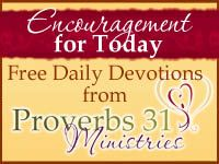 Proverbs 31 Ministries Encouragement for Today FREE devotion. Click link to subscribe!