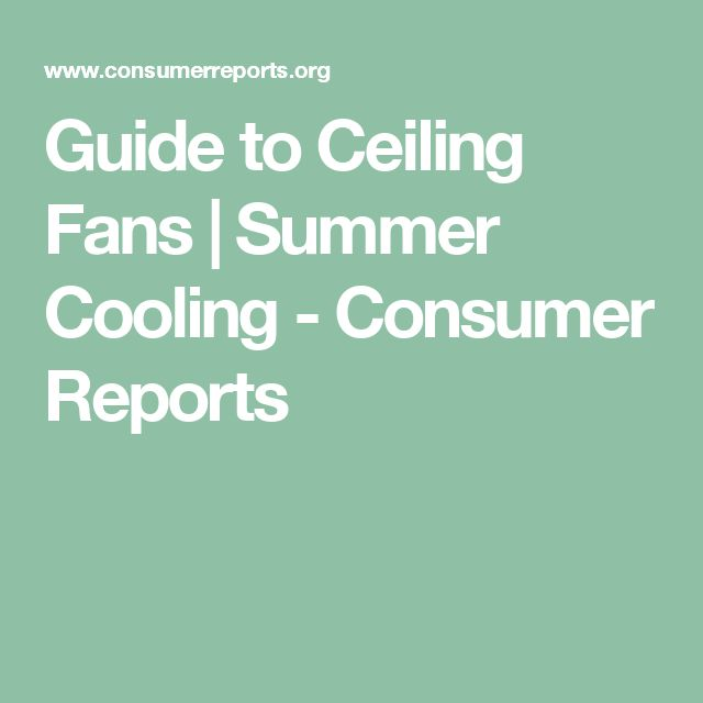 Guide to Ceiling Fans   Summer Cooling - Consumer Reports