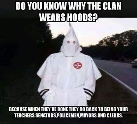 FYI - The FBI reported that the Klan & white racists are currently pushing to get their people into local police forces